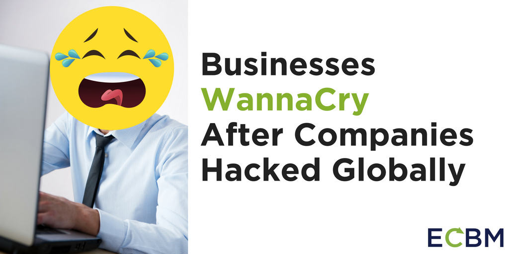 Businesses WannaCry After Companies Hacked Globally